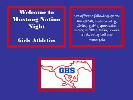 Welcome to Mustang Nation Night Girls Athletics We offer the following sports: basketball, cross country, diving, golf, gymnastics, soccer, softball, swim,
