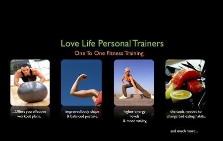 Love Life Personal Trainers One To One Fitness Training... Offers you effective workout plans, improved body shape & balanced posture, higher energy levels.