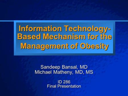 © 2003 By Default! A Free sample background from www.powerpointbackgrounds.com Slide 1 Information Technology- Based Mechanism for the Management of Obesity.