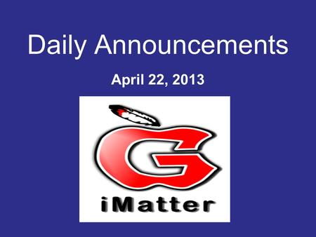 Daily Announcements April 22, 2013. Attention Seniors!!! Cap and Gown pictures will be made TOMORROW! Please come to the gym at 7:45 in the morning dressed.