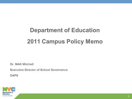 Department of Education 2011 Campus Policy Memo Dr. MAK Mitchell Executive Director of School Governance DAPS 1.