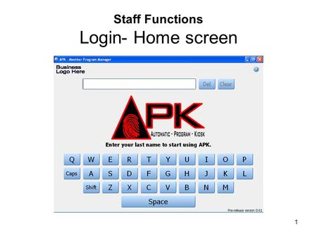 "1 Staff Functions Login- Home screen. 2 Type in your last name by using the touch screen key pad –For initial installation please use ""Administrator"""