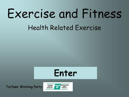 Health Related Exercise Exercise and Fitness Torfaen Working Party Enter.