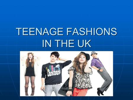 TEENAGE FASHIONS IN THE UK. PUNKS Punks wear old torn clothes. They have coloured hair and often wear make-up and jewellery. They often have pins in their.