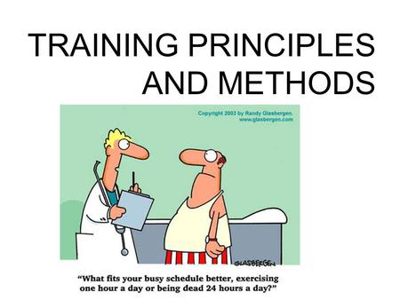 TRAINING PRINCIPLES AND METHODS. Brainstorm: TRAINING –Why is training important? –How do you know that training works? –Why are world records continuously.