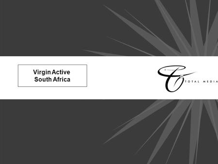Virgin Active South Africa. Background - Who is Virgin Active? Virgin Active South Africa (Pty) Ltd, is part of the Virgin group and was launched in South.