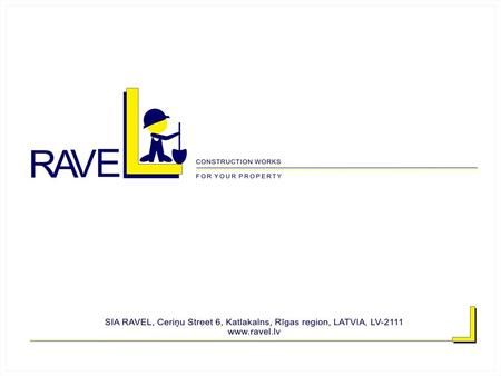 " Construction company ""RAVEL"" dates back to 1990's and was started initially as company ""KAVDRATMETRS PLUSS"". In 2008 through the process of reorganization."