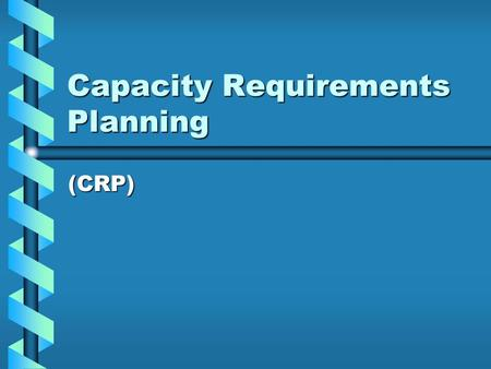 "Capacity Requirements Planning (CRP). Capacity requirements planning (CRP) ""A computerized system that projects the load from a given Material Requirements."