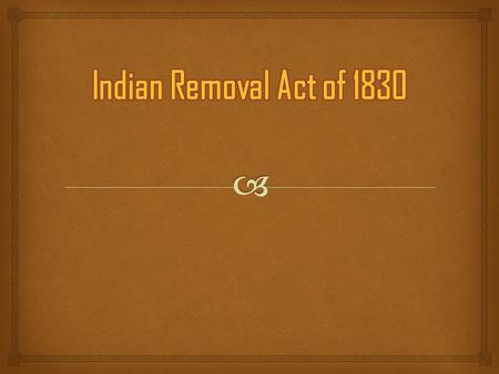   Based on the living conditions of Americans and Natives, was the Indian Removal Act justified?