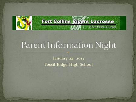 January 24, 2013 Fossil Ridge High School. AGENDA - PARENT INFORMATION NIGHT Welcome – Comments – David Skigekane - District Coach Associates in Family.