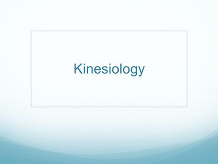 Kinesiology. What is Biomechanics/Kinesiology? Study of human movement from the point of view of the physical sciences.