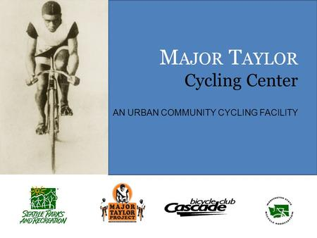 M AJOR T AYLOR Cycling Center AN URBAN COMMUNITY CYCLING FACILITY.