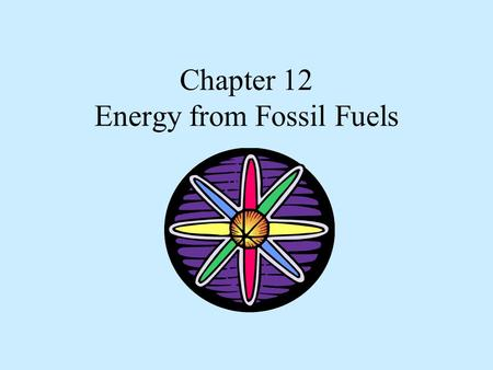 Chapter 12 Energy from Fossil Fuels