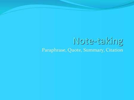 Note-taking Paraphrase, Quote, Summary, Citation.
