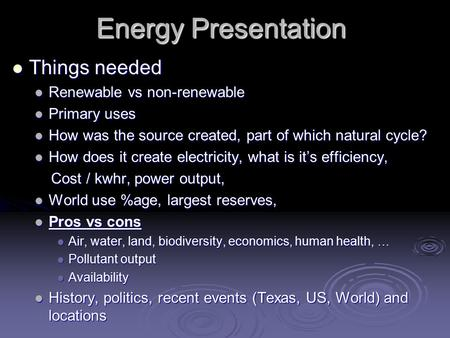 Energy Presentation Things needed Things needed Renewable vs non-renewable Renewable vs non-renewable Primary uses Primary uses How was the source created,