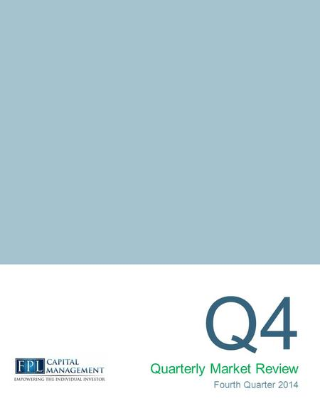Q4 Quarterly Market Review Fourth Quarter 2014. Quarterly Market Review 2 Fourth Quarter 2014 This report features world capital market performance and.