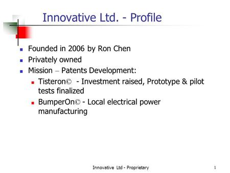 Innovative Ltd - Proprietary1 Innovative Ltd. - Profile Founded in 2006 by Ron Chen Privately owned Mission – Patents Development: Tisteron © - Investment.