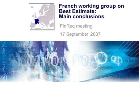 French working group on Best Estimate: Main conclusions FinReq meeting 17 September 2007.
