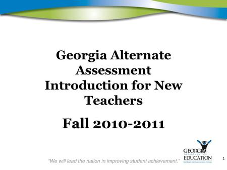1 Georgia Alternate Assessment Introduction for New Teachers Fall 2010-2011.