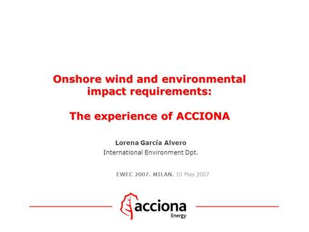 Onshore wind and environmental impact requirements: The experience of ACCIONA Onshore wind and environmental impact requirements: The experience of ACCIONA.