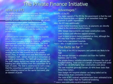 The Private Finance Initiative n Advantages * Benefits of the PFI The major appeal of the PFI for the government is that the cost of the hospital does.
