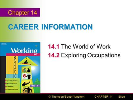 © Thomson/South-WesternSlideCHAPTER 141 CAREER INFORMATION 14.1 14.1The World of Work 14.2 14.2Exploring Occupations Chapter 14.