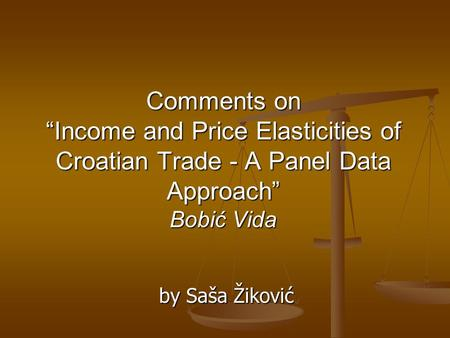 "Comments on ""Income and Price Elasticities of Croatian Trade - A Panel Data Approach"" Bobić Vida by Saša Žiković."