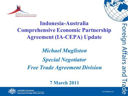 Indonesia-Australia Comprehensive Economic Partnership Agreement (IA-CEPA) Update Michael Mugliston Special Negotiator Free Trade Agreement Division 7.