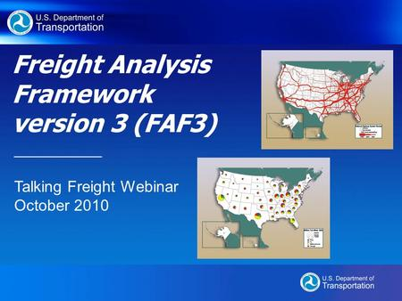 Freight Analysis Framework version 3 (FAF3) __________ Talking Freight Webinar October 2010.