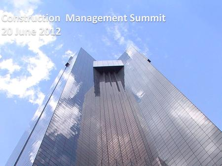 Construction Management Summit 20 June 2012 Construction Management Summit 20 June 2012.