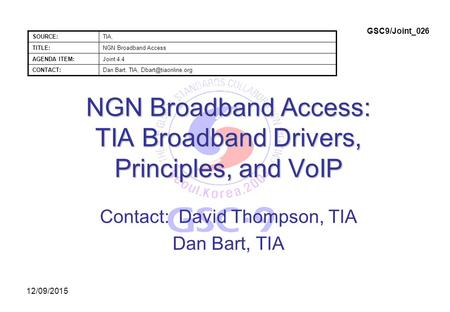 12/09/2015 NGN Broadband Access: TIA Broadband Drivers, Principles, and VoIP Contact: David Thompson, TIA Dan Bart, TIA SOURCE:TIA, TITLE:NGN Broadband.