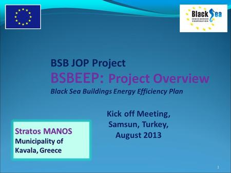 BSB JOP Project BSBEEP: Project Overview Black Sea Buildings Energy Efficiency Plan Kick off Meeting, Samsun, Turkey, August 2013 Stratos MANOS Municipality.