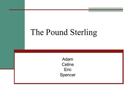 The Pound Sterling Adam Celine Eric Spencer. Weekly GBP Exchange Rate.