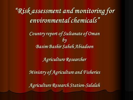 """Risk assessment and monitoring for environmental chemicals"" Country report of Sultanate of Oman by Basim Bashir Saheh Abiadoon Agriculture Researcher."