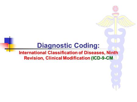 International Classification of Diseases, Ninth Revision, Clinical Modification (ICD-9-CM Diagnostic Coding: International Classification of Diseases,