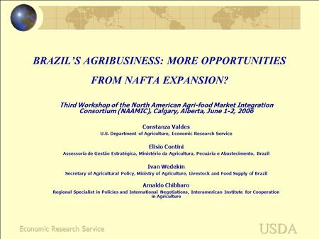 BRAZIL'S AGRIBUSINESS: MORE OPPORTUNITIES FROM NAFTA EXPANSION? Third Workshop of the North American Agri-food Market Integration Consortium (NAAMIC),