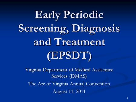 Early Periodic Screening, Diagnosis and Treatment (EPSDT) Virginia Department of Medical Assistance Services (DMAS) The Arc of Virginia Annual Convention.