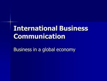 international business and communication Differences such companies have to overcome for efficient business the research was carried out through questionnaires, interviews and analysis of.