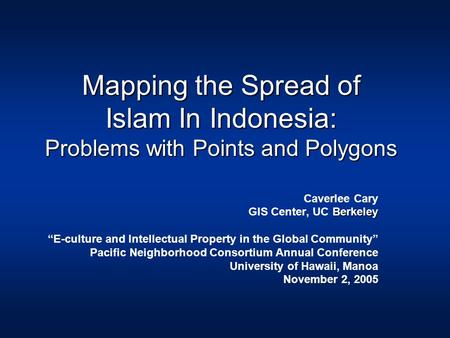 "Mapping the Spread of Islam In Indonesia: Problems with Points and Polygons Caverlee Cary Berkeley GIS Center, UC Berkeley ""E-culture and Intellectual."
