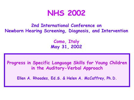 NHS 2002 2nd International Conference on Newborn Hearing Screening, Diagnosis, and Intervention Como, Italy May 31, 2002 Progress in Specific Language.