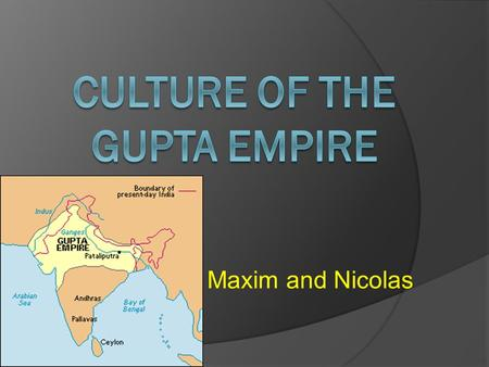 Maxim and Nicolas. We are using P.E.R.S.I.A to find out more about Gupta Culture.