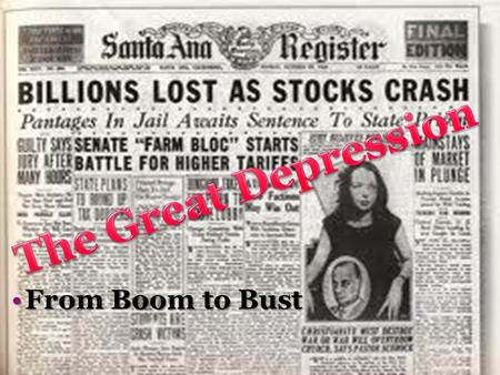 From Boom to BustFrom Boom to Bust. A Rosy Outlook In the 20's economy boomed… ▫Can only get better when Sec. of Commerce Herbert Hoover is elected to.