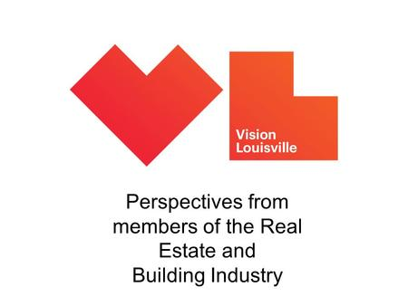 Perspectives from members of the Real Estate and Building Industry.
