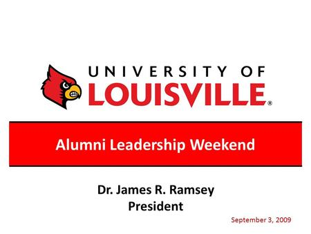 Alumni Leadership Weekend September 3, 2009 Dr. James R. Ramsey President.