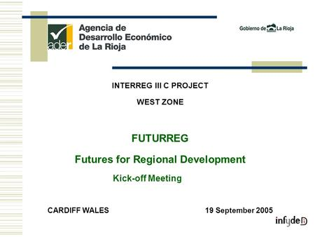 INTERREG III C PROJECT WEST ZONE FUTURREG Futures for Regional Development Kick-off Meeting CARDIFF WALES19 September 2005.