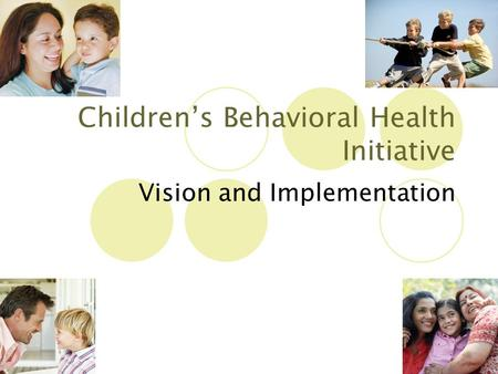 9/12/20151 Children's Behavioral Health Initiative Vision and Implementation.