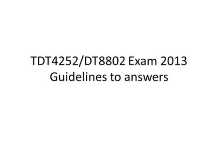TDT4252/DT8802 Exam 2013 Guidelines to answers. 1. Enterprise Architecture: 1 (a) Strategic Intention – Create an architectural vision for the enterprise.