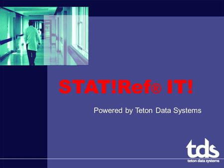 STAT!Ref ® IT! Powered by Teton Data Systems. Presentation Goals: What is STAT!Ref®? Where is STAT!Ref? How to STAT!Ref® it!