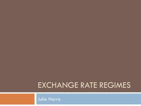EXCHANGE RATE REGIMES Julie Harris. Fixed vs. Floating  The exchange rate fluctuates in a narrow range (or not at all) against a base currency over a.