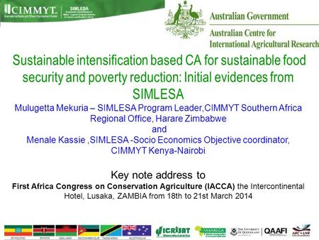 Sustainable intensification based CA for sustainable food security and poverty reduction: Initial evidences from SIMLESA Mulugetta Mekuria – SIMLESA Program.
